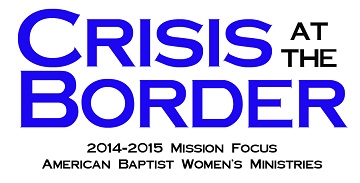 Crisis at the Border: 2014-2015 ABWM Mission Focus